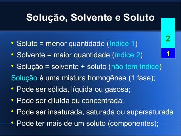 Solução, Solvente e Soluto                                                   2    Soluto = menor quantidade (índice 1)  ...