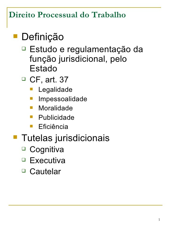 Direito Processual do Trabalho <ul><li>Definição </li></ul><ul><ul><li>Estudo e regulamentação da função jurisdicional, pe...