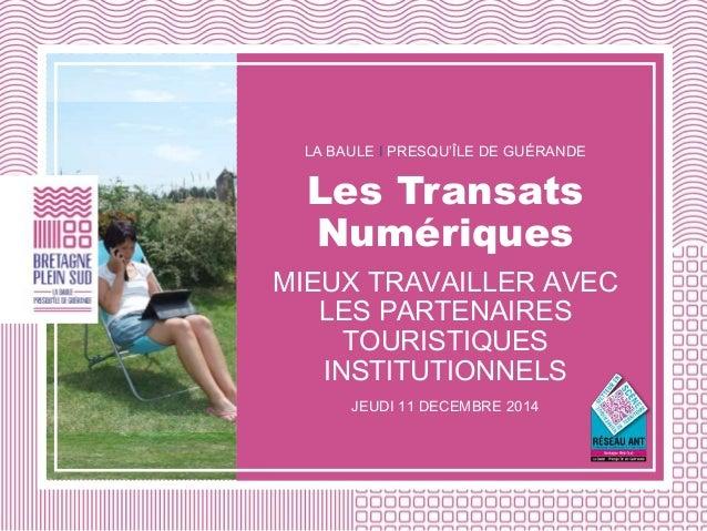 LA BAULE I PRESQU'ÎLE DE GUÉRANDE  Les Transats  Numériques  MIEUX TRAVAILLER AVEC  LES PARTENAIRES  TOURISTIQUES  INSTITU...