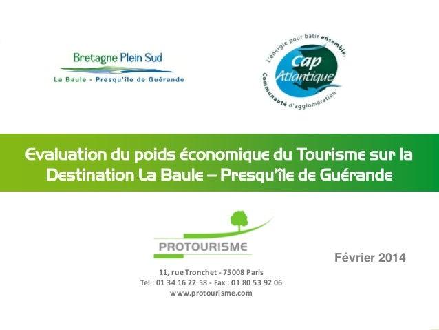 Evaluation du poids économique du Tourisme sur la Destination La Baule – Presqu'île de Guérande  Février 2014 11, rue Tron...