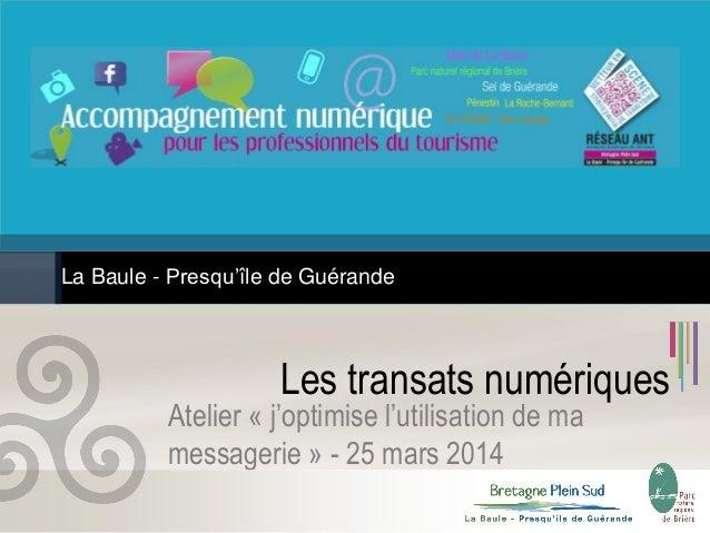 Les transats numériques Atelier « j'optimise l'utilisation de ma messagerie » - 25 mars 2014 La Baule - Presqu'île de Guér...