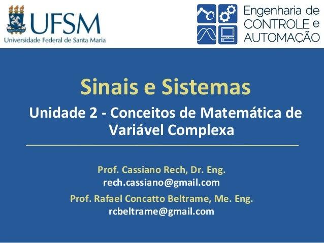 SinaiseSistemas Unidade2‐ ConceitosdeMatemáticade VariávelComplexa Prof.CassianoRech,Dr.Eng. rech.cassiano@gm...