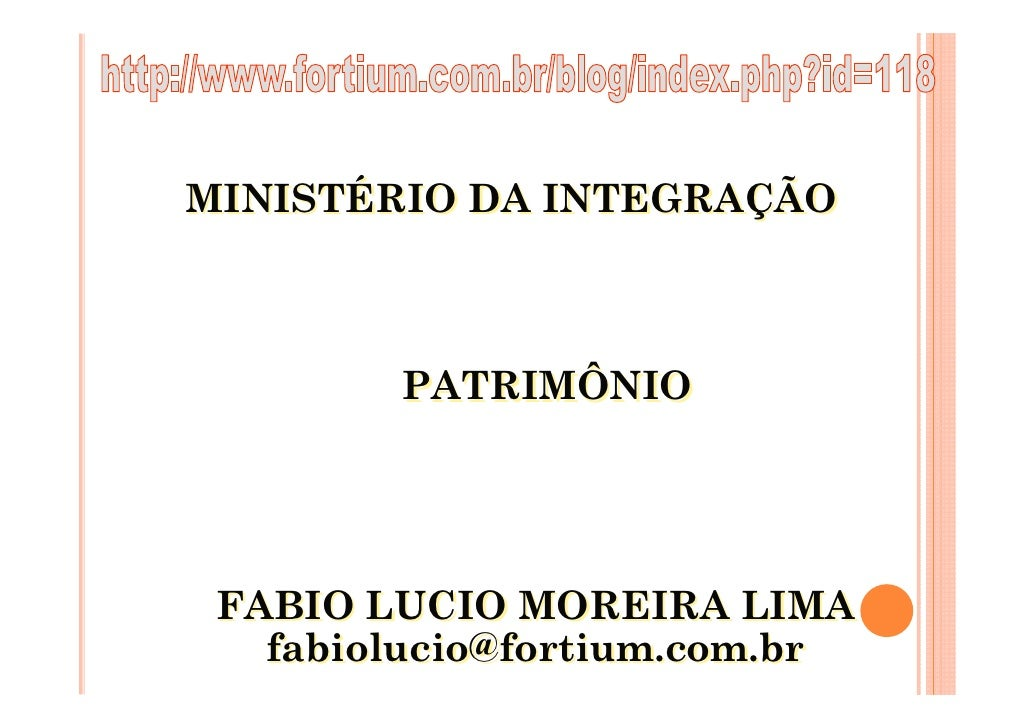 MINISTÉRIO DA INTEGRAÇÃO            PATRIMÔNIO      FABIO LUCIO MOREIRA LIMA    fabiolucio@fortium.com.br
