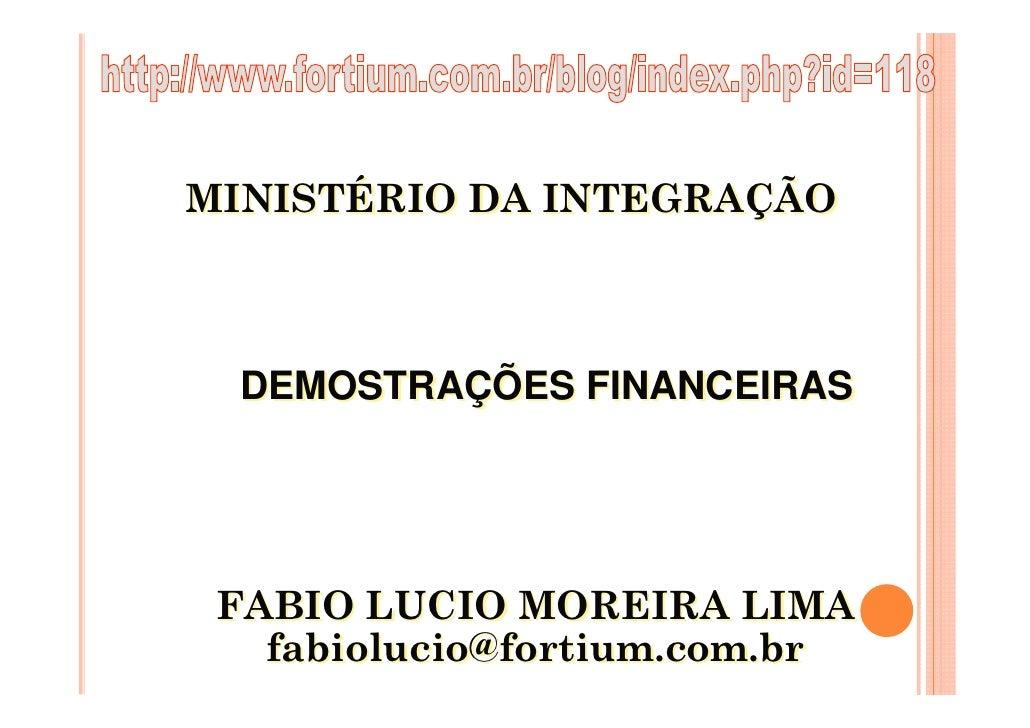MINISTÉRIO DA INTEGRAÇÃO      DEMOSTRAÇÕES FINANCEIRAS      FABIO LUCIO MOREIRA LIMA    fabiolucio@fortium.com.br