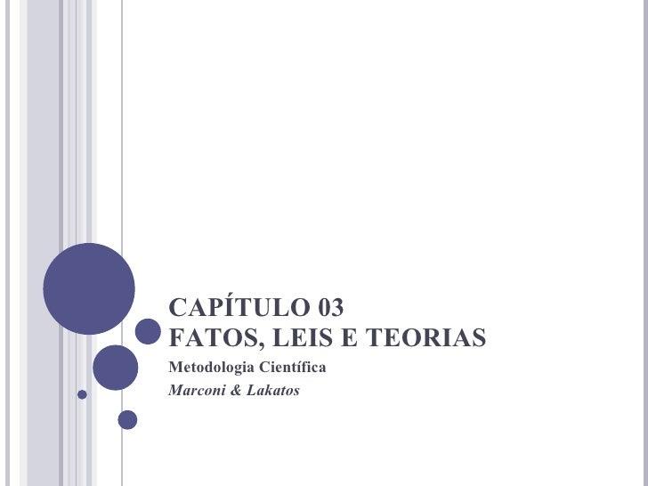 CAPÍTULO 03 FATOS, LEIS E TEORIAS Metodologia Científica Marconi & Lakatos