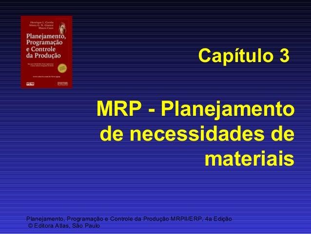 Capítulo 3  MRP - Planejamento de necessidades de materiais Planejamento, Programação e Controle da Produção MRPII/ERP, 4a...