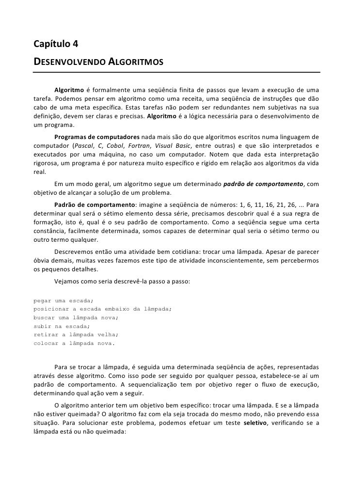 Capítulo 4DESENVOLVENDO ALGORITMOS        Algoritmo é formalmente uma seqüência finita de passos que levam a execução de u...