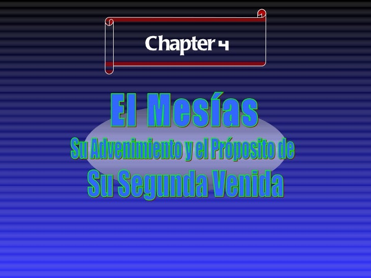 Chapter  4 El Mesías Su Advenimiento y el Próposito de Su Segunda Venida