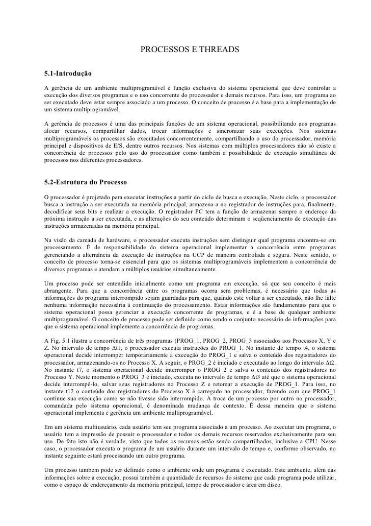PROCESSOS E THREADS  5.1-Introdução A gerência de um ambiente multiprogramável é função exclusiva do sistema operacional q...