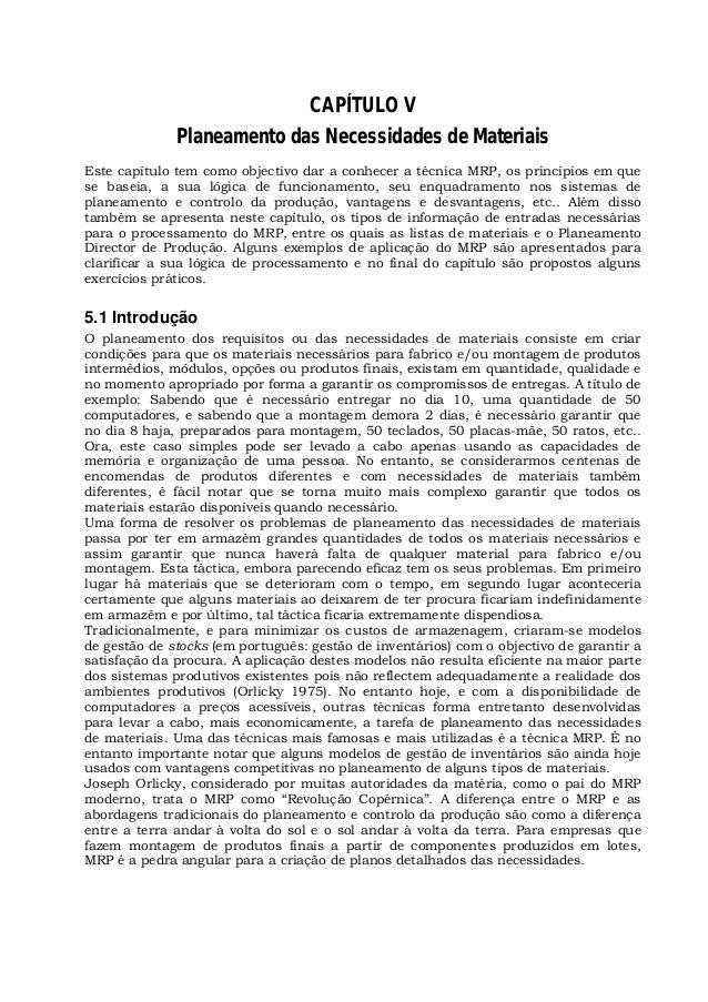 CAPÍTULO V  Planeamento das Necessidades de Materiais  Este capítulo tem como objectivo dar a conhecer a técnica MRP, os p...