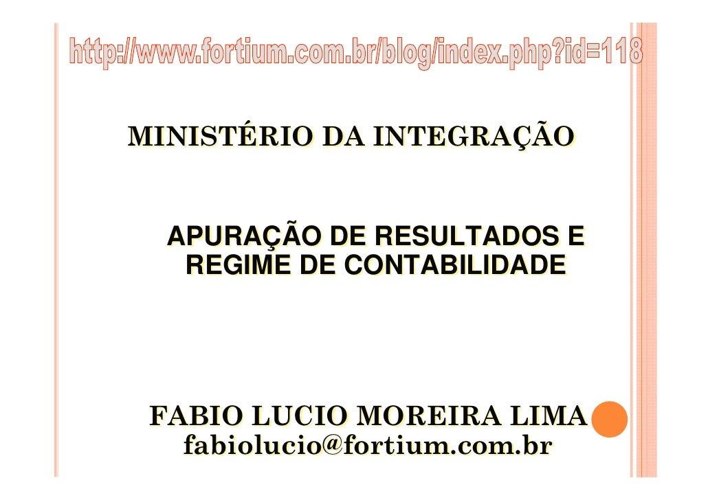 MINISTÉRIO DA INTEGRAÇÃO     APURAÇÃO DE RESULTADOS E    REGIME DE CONTABILIDADE      FABIO LUCIO MOREIRA LIMA    fabioluc...