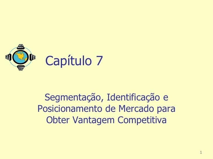 Capítulo 7 Segmentação, Identificação ePosicionamento de Mercado para  Obter Vantagem Competitiva                         ...