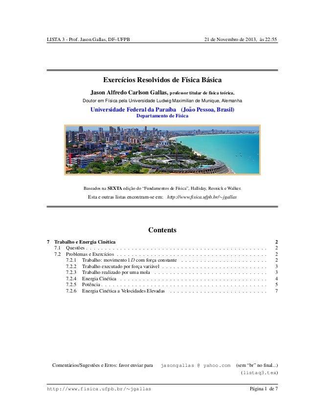 LISTA 3 - Prof. Jason Gallas, DF–UFPB 21 de Novembro de 2013, `as 22:55 Exerc´ıcios Resolvidos de F´ısica B´asica Jason Al...