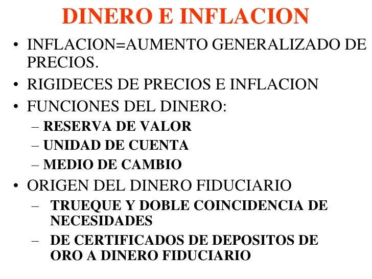 DINERO E INFLACION• INFLACION=AUMENTO GENERALIZADO DE  PRECIOS.• RIGIDECES DE PRECIOS E INFLACION• FUNCIONES DEL DINERO:  ...