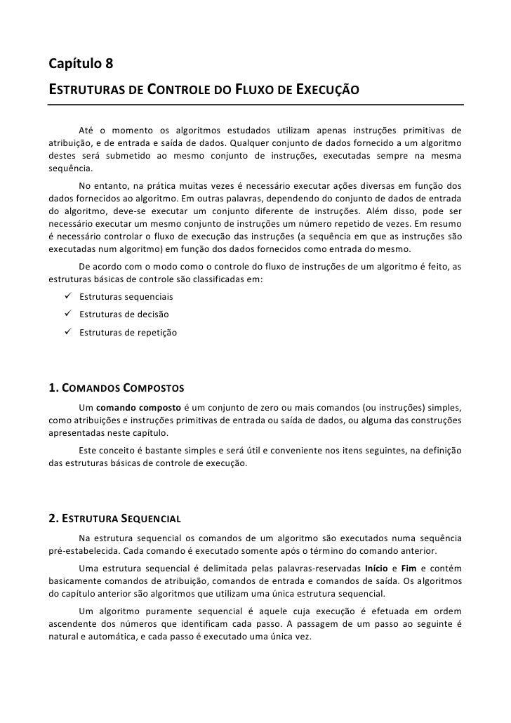 Capítulo 8ESTRUTURAS DE CONTROLE DO FLUXO DE EXECUÇÃO        Até o momento os algoritmos estudados utilizam apenas instruç...