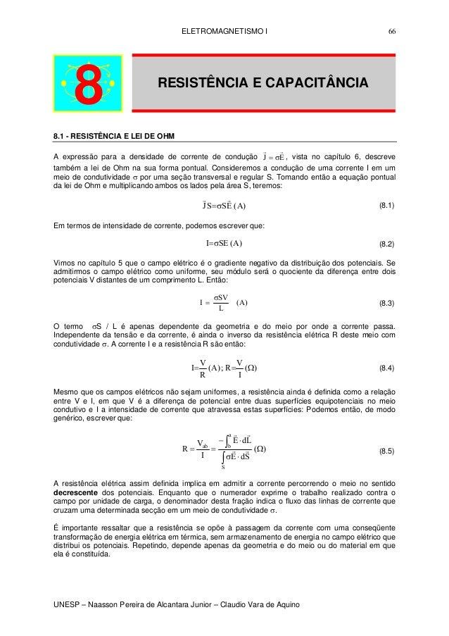 ELETROMAGNETISMO I 66 8 RESISTÊNCIA E CAPACITÂNCIA 8.1 - RESISTÊNCIA E LEI DE OHM A expressão para a densidade de corrente...