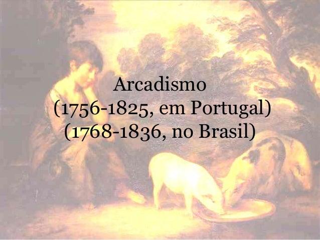 Arcadismo(1756-1825, em Portugal)(1768-1836, no Brasil)