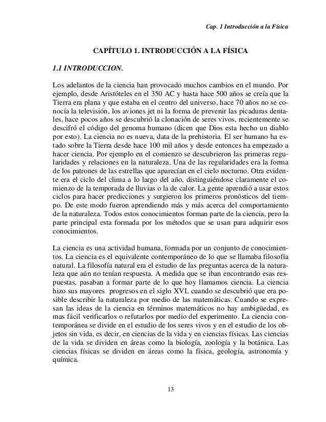 Cap. 1 Introducción a la Física 13 CAPÍTULO 1. INTRODUCCIÓN A LA FÍSICA 1.1 INTRODUCCION. Los adelantos de la ciencia han ...