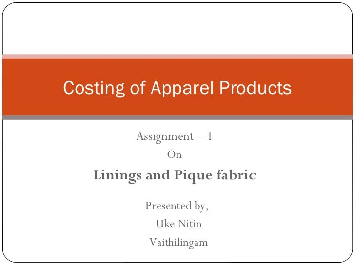 Assignment – 1 On Linings and Pique fabric Costing of Apparel Products Presented by,  Uke Nitin Vaithilingam