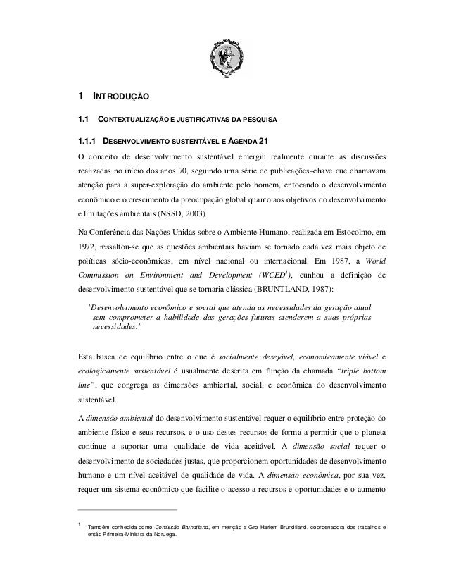 1 INTRODUÇÃO 1.1  CONTEXTUALIZAÇÃO E JUSTIFICATIVAS DA PESQUISA  1.1.1 DESENVOLVIMENTO SUSTENTÁVEL E AGENDA 21 O conceito ...