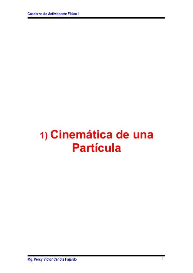 Cuaderno de Actividades: Física I1) Cinemática de unaPartículaMg. Percy Víctor Cañote Fajardo 1