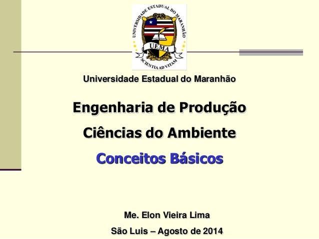 Universidade Estadual do Maranhão Engenharia de Produção Ciências do Ambiente Conceitos Básicos Me. Elon Vieira Lima São L...