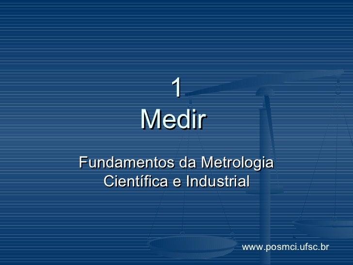 1        MedirFundamentos da Metrologia   Científica e Industrial                     www.posmci.ufsc.br