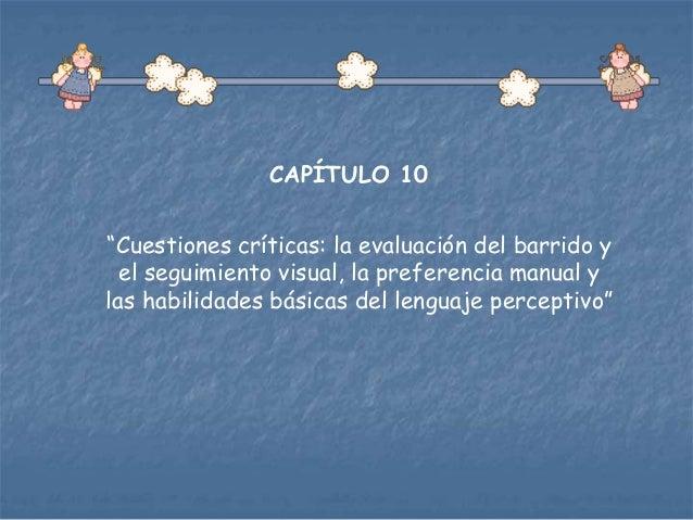 """CAPÍTULO 10 """"Cuestiones críticas: la evaluación del barrido y el seguimiento visual, la preferencia manual y las habilidad..."""
