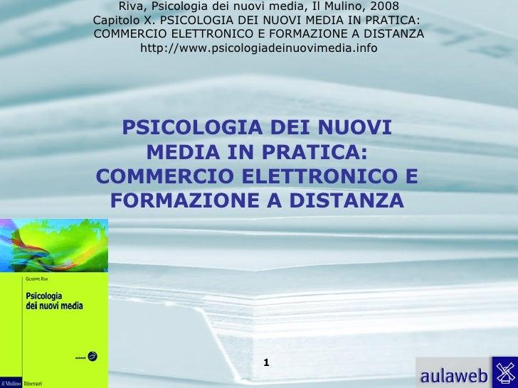 PSICOLOGIA DEI NUOVI MEDIA IN PRATICA: COMMERCIO ELETTRONICO E FORMAZIONE A DISTANZA