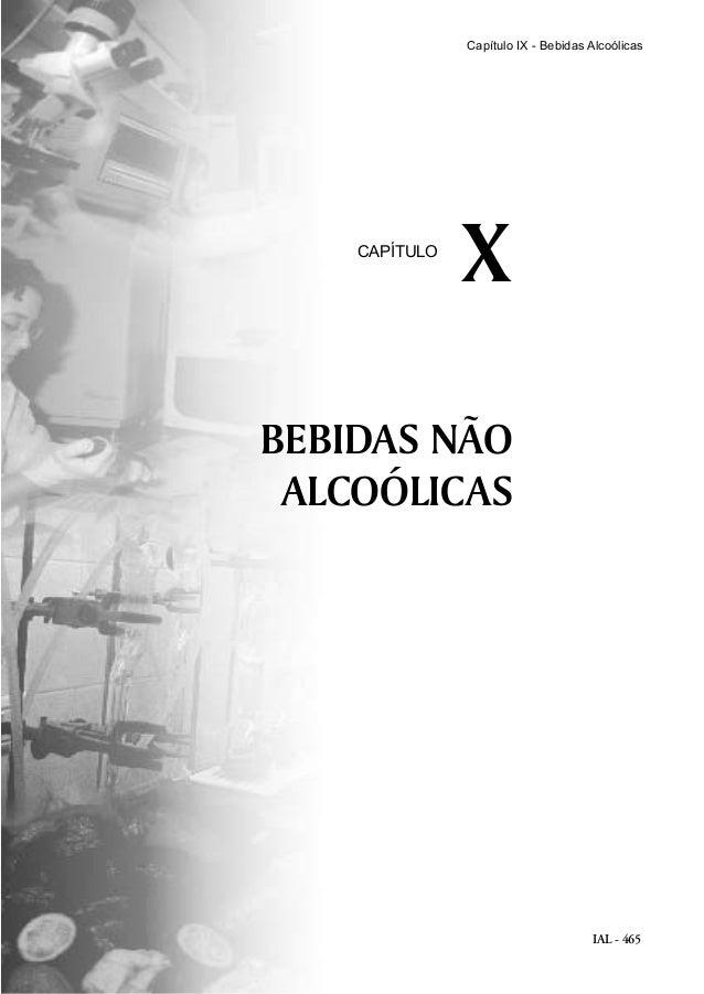 IAL - 465 Capítulo IX - Bebidas Alcoólicas BEBIDAS NÃO ALCOÓLICAS XCAPÍTULO