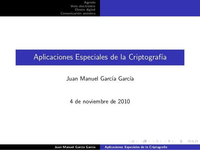 Agenda Voto electr´onico Dinero digital Comunicaci´on an´onima Aplicaciones Especiales de la Criptograf´ıa Juan Manuel Gar...