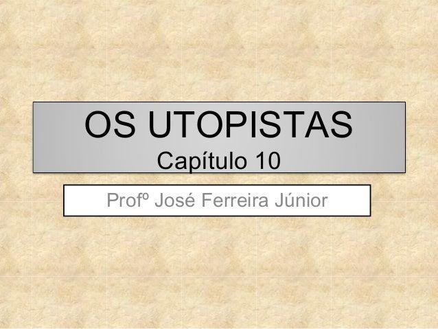 OS UTOPISTAS Capítulo 10  Profº José Ferreira Júnior