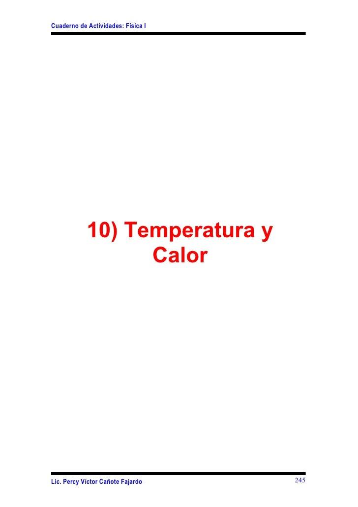 Cuaderno de Actividades: Física I                 10) Temperatura y                   Calor     Lic. Percy Víctor Cañote F...