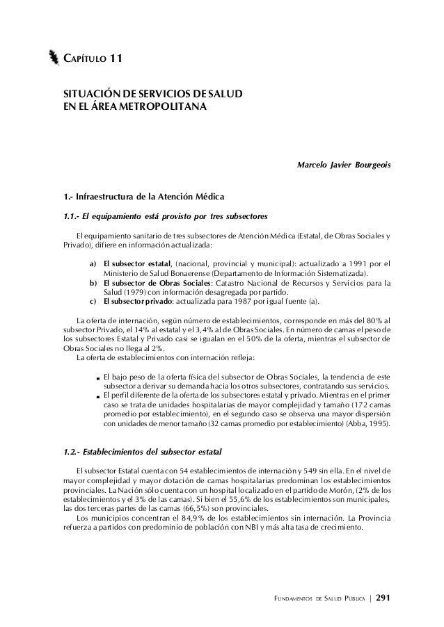 FUNDAMENTOS DE SALUD PÚBLICA | 291 CAPÍTULO 11 SITUACIÓN DE SERVICIOS DE SALUD EN EL ÁREA METROPOLITANA Marcelo Javier Bou...