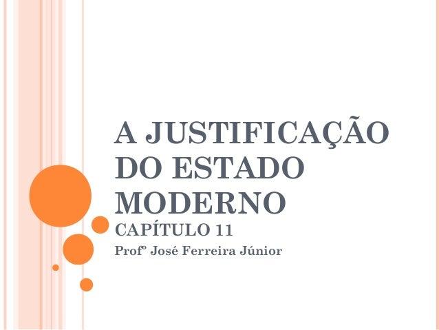 A JUSTIFICAÇÃO DO ESTADO MODERNO CAPÍTULO 11 Profº José Ferreira Júnior