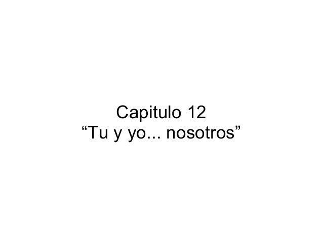 """Capitulo 12 """"Tu y yo... nosotros"""""""