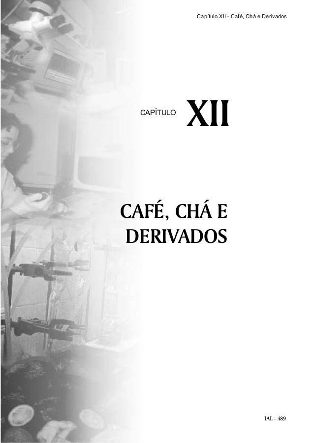 IAL - 489 CAFÉ, CHÁ E DERIVADOS XIICAPÍTULO Capítulo XII - Café, Chá e Derivados