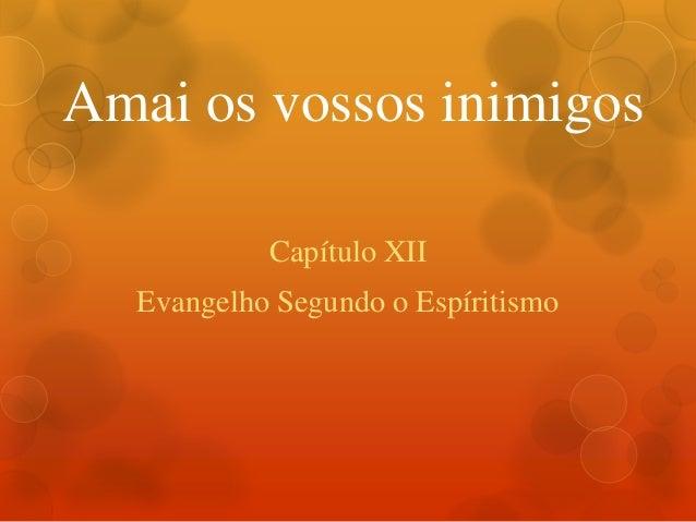 Amai os vossos inimigos Capítulo XII Evangelho Segundo o Espíritismo
