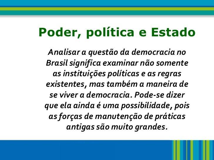 4   Poder, política e Estado     Analisar a questão da democracia no    Brasil significa examinar não somente      as inst...