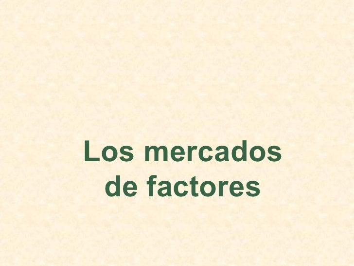 Los mercados de factores