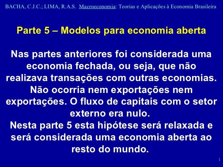 Parte 5 – Modelos para economia aberta Nas partes anteriores foi considerada uma economia fechada, ou seja, que não realiz...