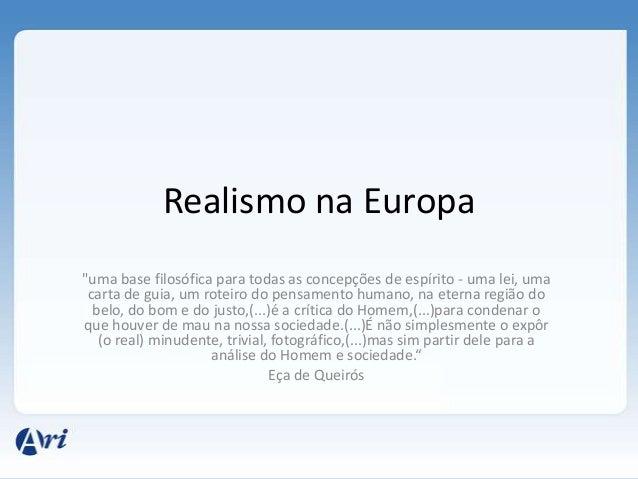 """Realismo na Europa """"uma base filosófica para todas as concepções de espírito - uma lei, uma carta de guia, um roteiro do p..."""