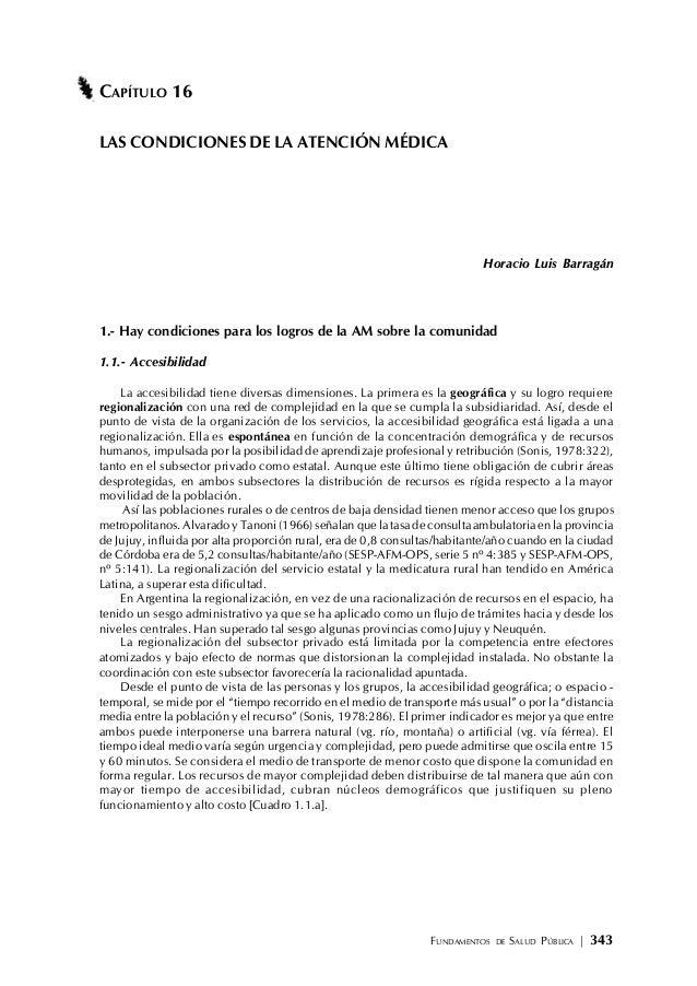FUNDAMENTOS DE SALUD PÚBLICA | 343 CAPÍTULO 16 LAS CONDICIONES DE LA ATENCIÓN MÉDICA Horacio Luis Barragán 1.- Hay condici...