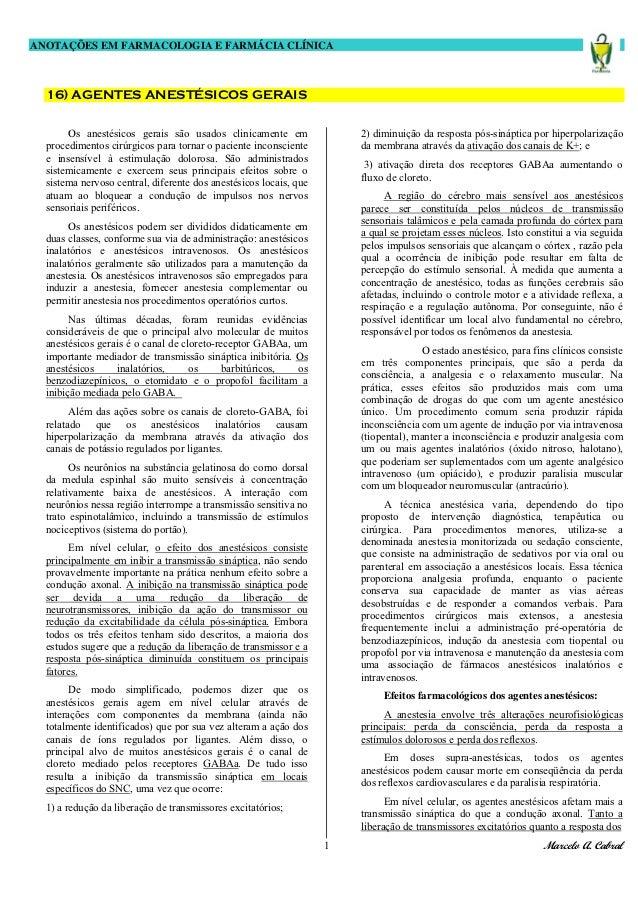 ANOTAÇÕES EM FARMACOLOGIA E FARMÁCIA CLÍNICA  16) AGENTES ANESTÉSICOS GERAIS       Os anestésicos gerais são usados clinic...