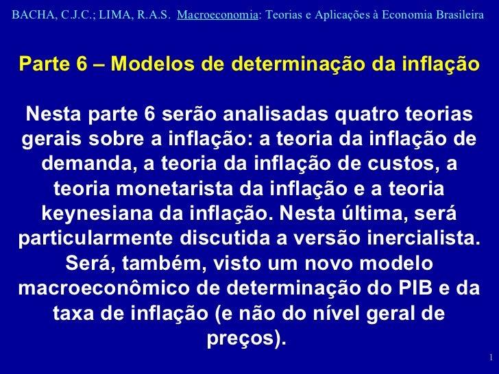 Parte 6 – Modelos de determinação da inflação Nesta parte 6 serão analisadas quatro teorias gerais sobre a inflação: a teo...