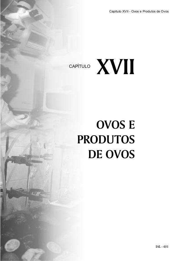 IAL - 631 OVOS E PRODUTOS DE OVOS XVIICAPÍTULO Capítulo XVII - Ovos e Produtos de Ovos