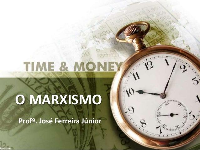 O MARXISMO Profº. José Ferreira Júnior