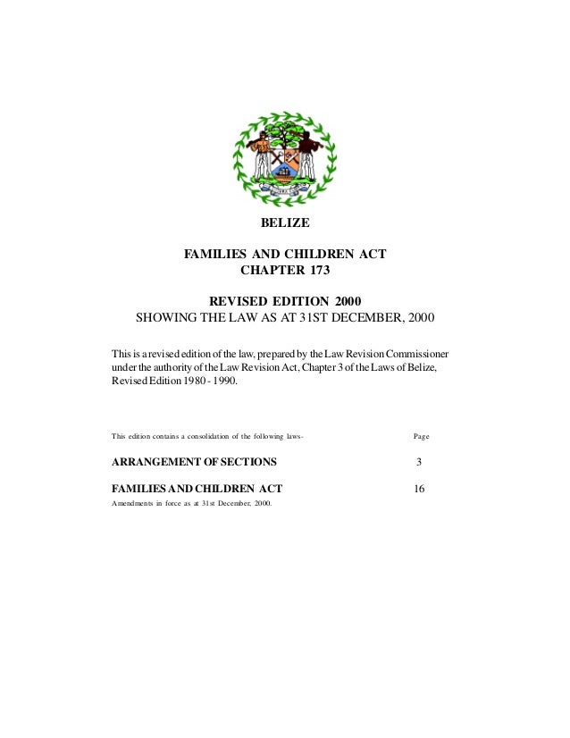 BELIZEFAMILIES AND CHILDREN ACTCHAPTER 173REVISED EDITION 2000SHOWING THE LAW AS AT 31ST DECEMBER, 2000This is a revised e...