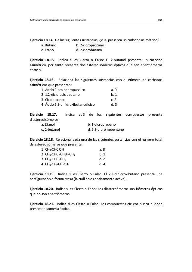 Estructura e isomería de compuestos orgánicos 197 Ejercicio 18.14. De las siguientes sustancias, ¿cuál presenta un carbono...