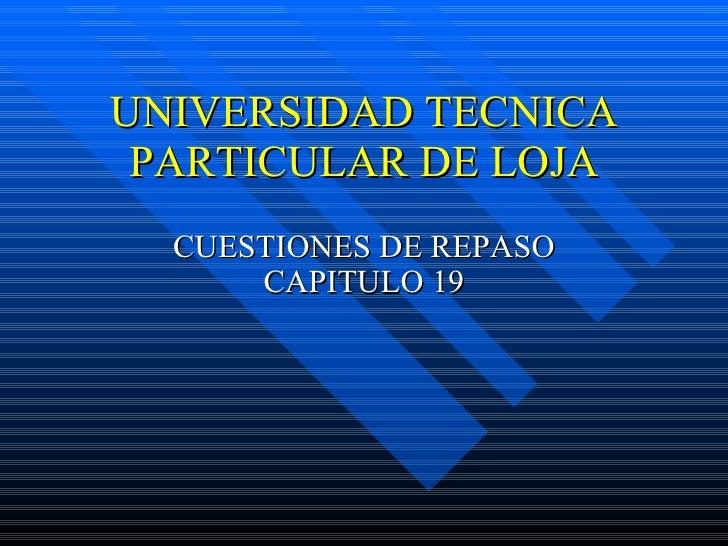 UNIVERSIDAD TECNICA PARTICULAR DE LOJA CUESTIONES DE REPASO CAPITULO 19